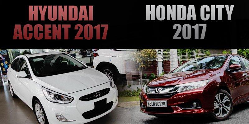 So sánh xe Honda City 2017 và Hyundai Accent 2017: Tầm 600 triệu, chọn sedan nào tốt nhất?.