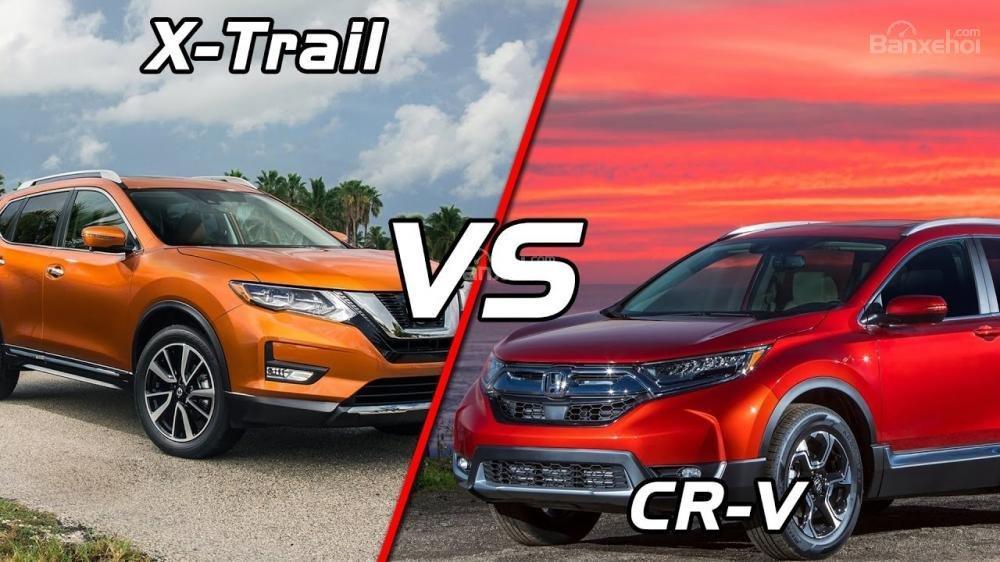 So sánh ưu nhược điểm của Honda CR-V 2018 và Nissan X-Trail 2018 trước khi chọn mua.