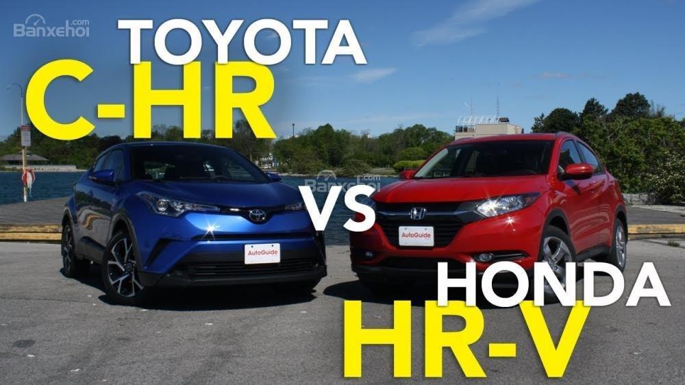 So sánh ưu nhược điểm, giá xe Toyota C-HR 2018 và Honda HR-V 2018 trước khi mua.