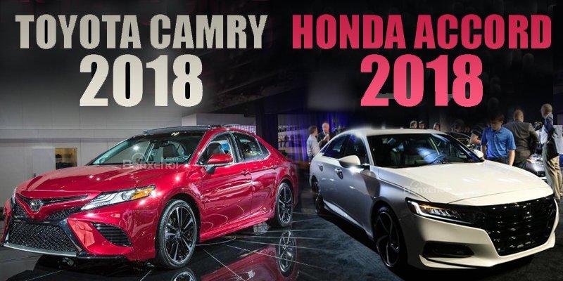 """So sánh xe Honda Accord 2018 và Toyota Camry 2018: """"Ngựa già"""" thay máu."""