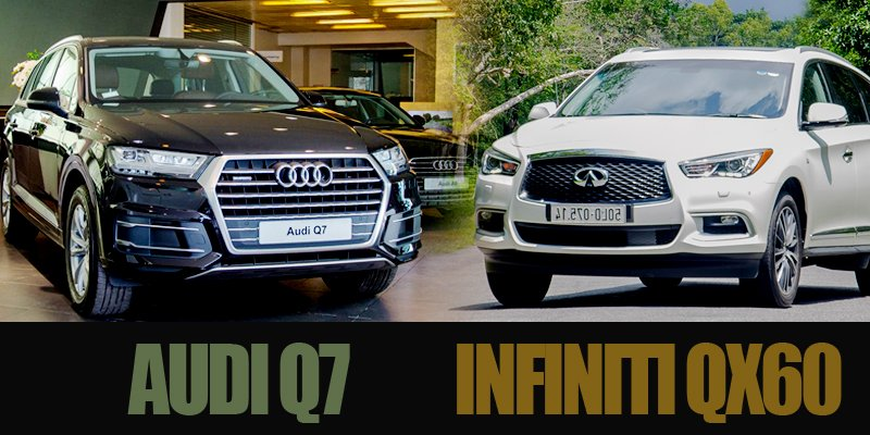 Với 3 tỷ đồng, chọn Infiniti QX60 2018 hay Audi Q7 2018 cho phải?.