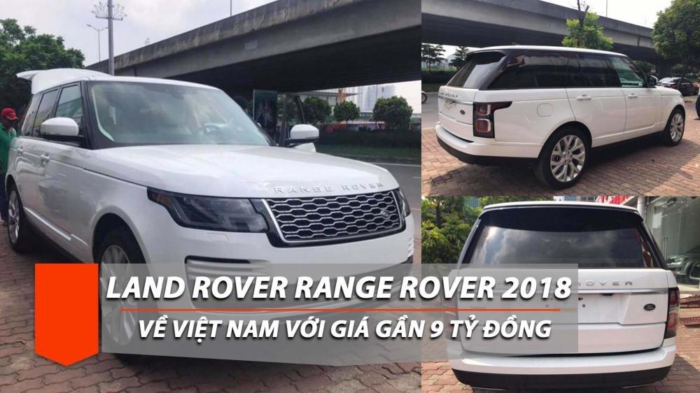 SUV cỡ lớn Land Rover Range Rover bản HSE 2018 lần đầu về Việt Nam, giá 9 tỷ đồng.