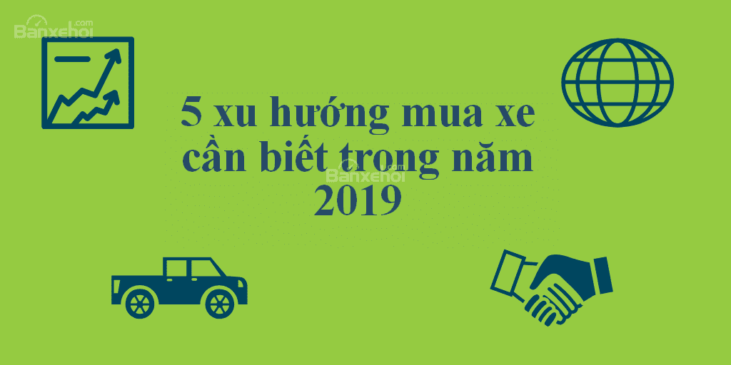 5 xu hướng mua xe cần biết trong năm 2019 - 1