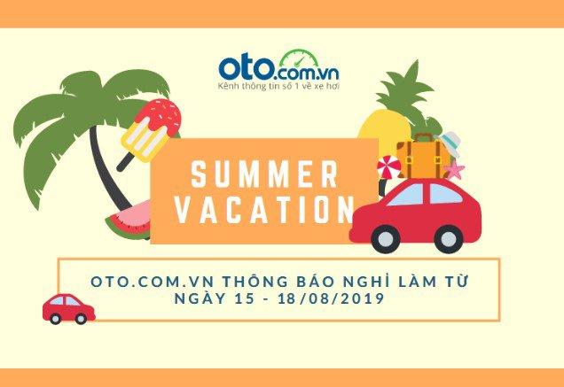 Du hí mùa hè, Oto.com.vn nghỉ làm từ ngày 15-18/8/2019.