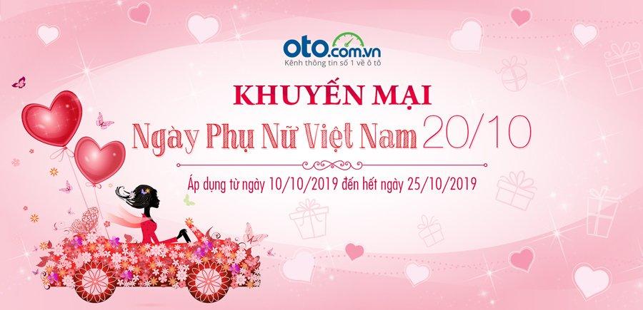 Đón ngày Phụ nữ Việt Nam 20/10, Oto.com.vn tung chương trình khuyến mại lớn.