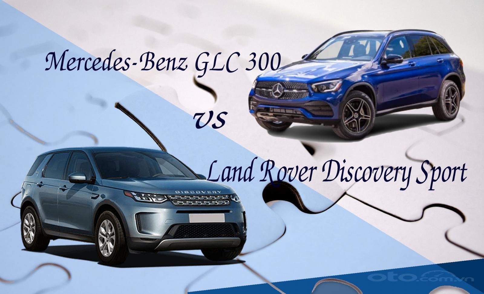 So sánh xe Mercedes-Benz GLC 300 2020 và Land Rover Discovery Sport 2020 vừa ra mắt Việt Nam
