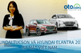 [Oto.com.vn News 13] Hyundai Elantra 2019 và Hyundai Tucson 2019 ra mắt, thêm trang bị, thêm tiền
