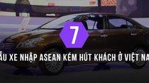 Xe nhập ASEAN: Vì đâu xe tốt mà không ai 'mặn mà'?