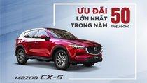 Chờ CX-8, Mazda CX-5 được Thaco đại hạ giá trong tháng 5/2019