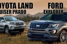 Đại chiến SUV nhập khẩu: Toyota Land Cruiser Prado 2018 hay Ford Explorer 2018 tốt hơn?