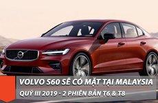 Volvo S60 chuẩn bị trình làng tại Malaysia vào mùa thu năm 2019