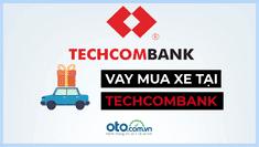 Lãi suất vay mua xe ô tô tại ngân hàng Techcombank