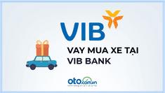 Lãi suất vay mua ô tô tại ngân hàng VIB