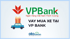 Lãi suất, thủ tục vay mua ô tô tại ngân hàng VPBank