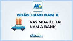 Vay mua ô tô tại ngân hàng Nam A Bank năm 2019