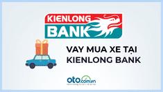 Vay mua ô tô tại ngân hàng Kienlongbank