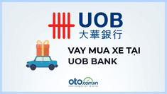 Vay mua ô tô tại ngân hàng UOB