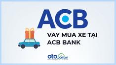 Mua ô tô trả góp năm 2019, điều cần biết về lãi suất ngân hàng ACB