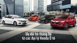 Các đại lý Honda có ưu đãi gì cho Honda Jazz, HR-V, City và CR-V trong tháng 6?