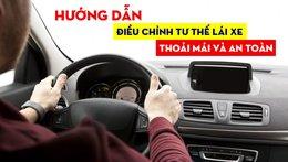 [Video] Hướng dẫn điều chỉnh tư thế lái xe thoải mái, an toàn
