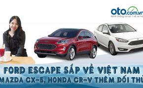[Oto.com.vn News 34] FORD ESCAPE sắp về Việt Nam, Mazda CX-5, Honda CR-V thêm đối thủ