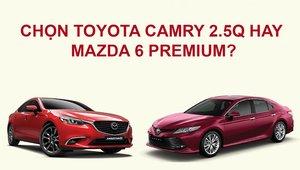 Toyota Camry 2.5Q và Mazda 6 Premium: Lựa chọn nào tốt hơn?