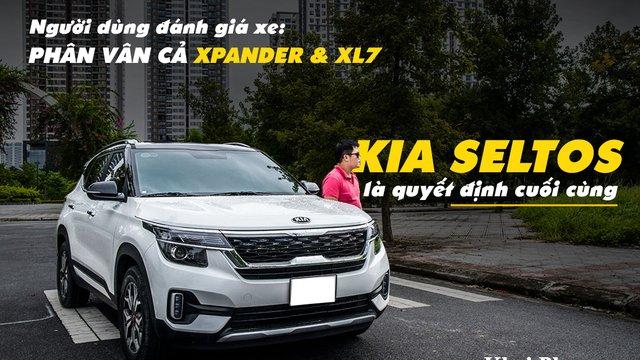 Người dùng đánh giá xe Kia Seltos: Phân vân cả Xpander và XL7, nhưng chọn Kia Seltos