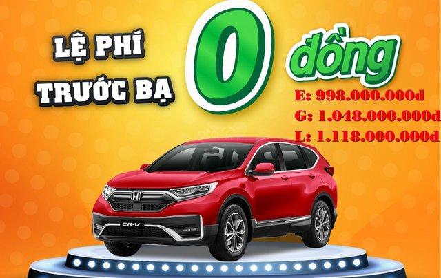 Honda CRV 2021 - Hỗ trợ 100% thuế trước bạ. Giá chỉ từ 998tr đồng0
