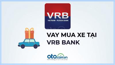 Lãi suất vay mua xe ngân hàng VRB năm 2019