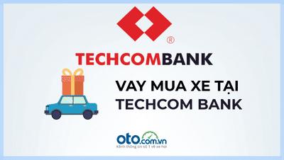 Ưu đãi lãi suất vay mua xe ô tô Techcombank 2019..