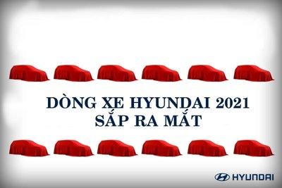 Dòng xe Hyundai 2021 sắp được vén màn hàng loạt.