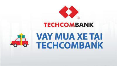Lãi suất vay mua xe ô tô tại ngân hàng Techcombank ..